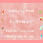 Love your food – Don't waste it !! – New Event by Food Corner
