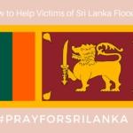 How to Help Victims of Sri Lanka Floods #PrayForSriLanka