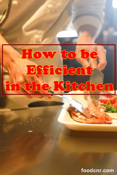 How to be Efficient in the Kitchen