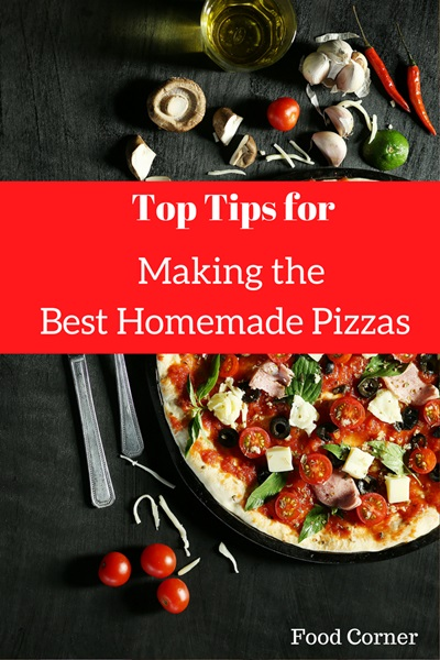 Top Tips for Making the Best Homemade Pizzas