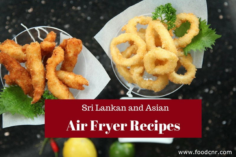 Delicious Sri Lankan and Asian Air Fryer Recipes