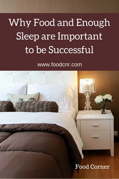 Why Food and Enough Sleep are Important to be Successful