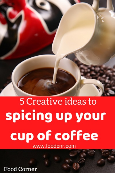 5 Creative ideas to spicing up your cup of coffee