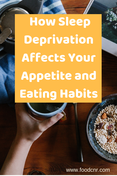 How Sleep Deprivation Affects Your Appetite and Eating Habits
