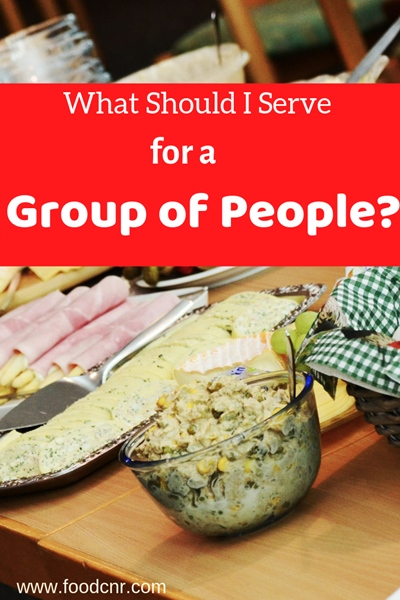 What Should I Serve For a Group of People?